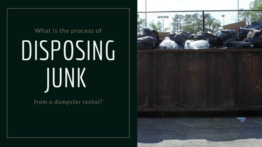 What is the process of disposing junk from a dumpster rental